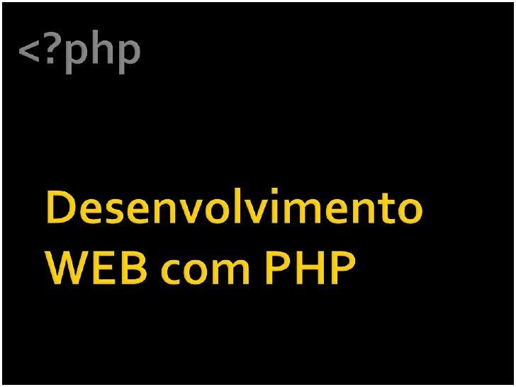 <?php<br />Desenvolvimento WEB com PHP<br />