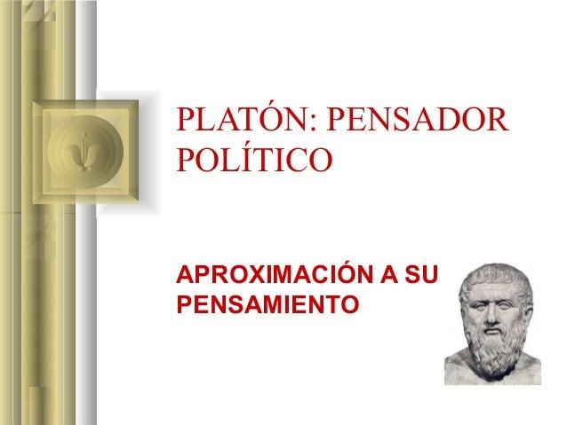 PLATÓN: PENSADOR  POLÍTICO  APROXIMACIÓN A SU  PENSAMIENTO