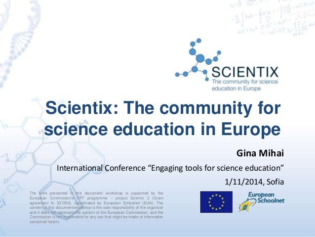 Scientix: The community for science education in Europe The work presented in this document/ workshop is supported by the ...