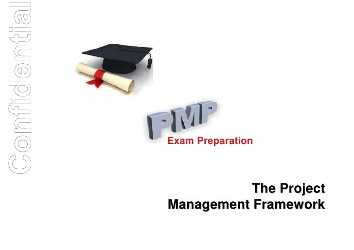 Confidentia              Exam Preparation                         The Project              Management Framework
