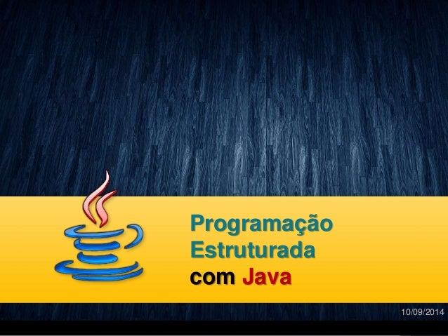 Programação  Estruturada  com Java  10/09/2014