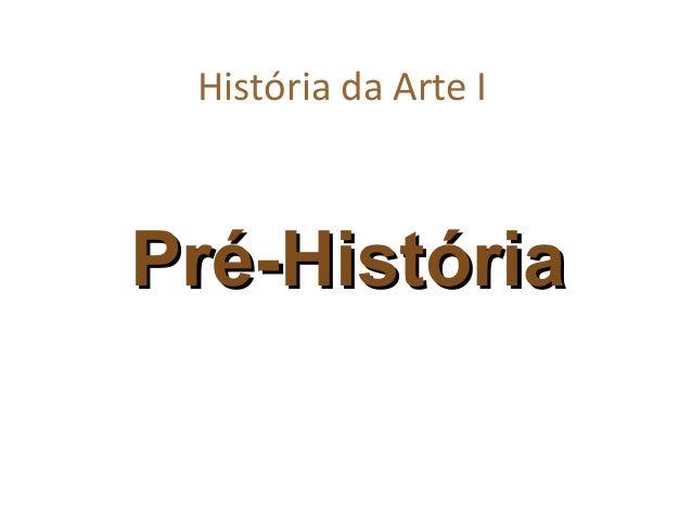 História da Arte I Pré-HistóriaPré-História