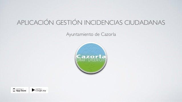 APLICACIÓN GESTIÓN INCIDENCIAS CIUDADANAS Ayuntamiento de Cazorla
