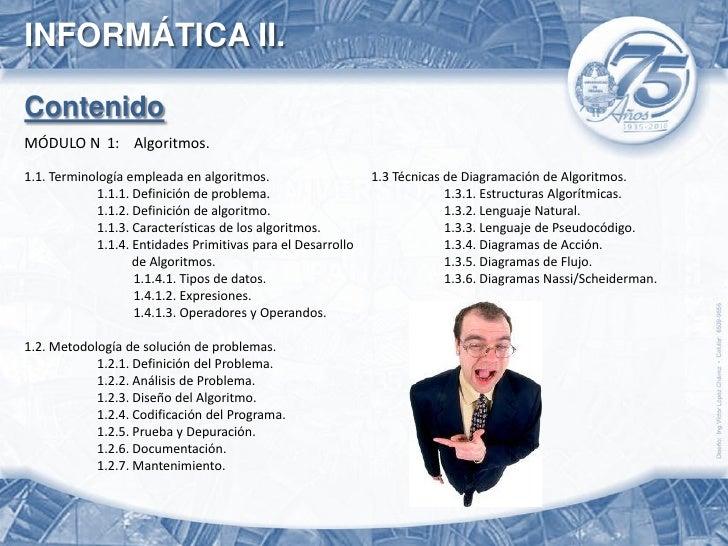 INFORMÁTICA II.  Contenido MÓDULO N 1: Algoritmos.  1.1. Terminología empleada en algoritmos.                    1.3 Técni...