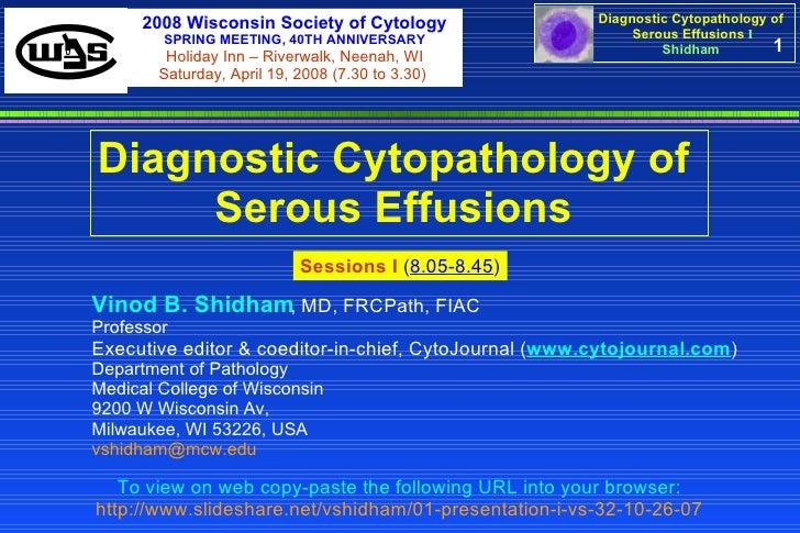 1 Diagnostic Cytopathology of  Serous Effusions   Vinod B. Shidham , MD, FRCPath, FIAC  Professor Executive editor & coedi...