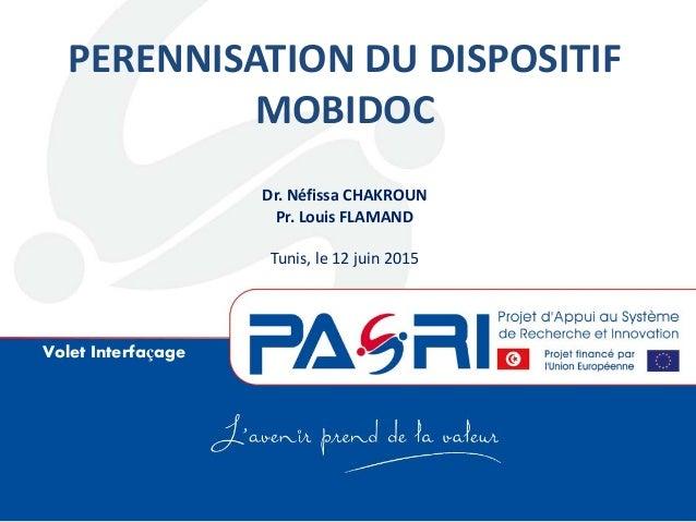 Volet Interfaçage PERENNISATION DU DISPOSITIF MOBIDOC Dr. Néfissa CHAKROUN Pr. Louis FLAMAND Tunis, le 12 juin 2015