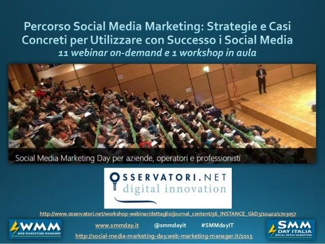www.smmday.it @smmdayit #SMMdayIT http://social-media-marketing-day.web-marketing-manager.it/2015 http://www.osservatori.n...