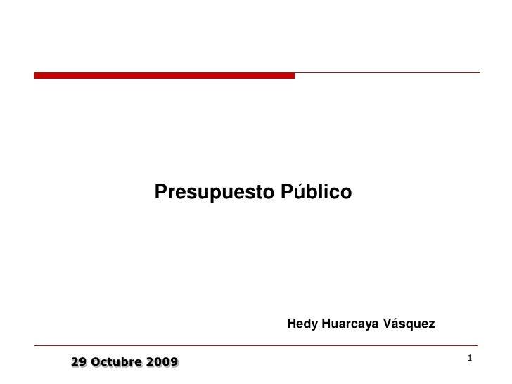 Presupuesto Público                            Hedy Huarcaya Vásquez                                                 1 29 ...