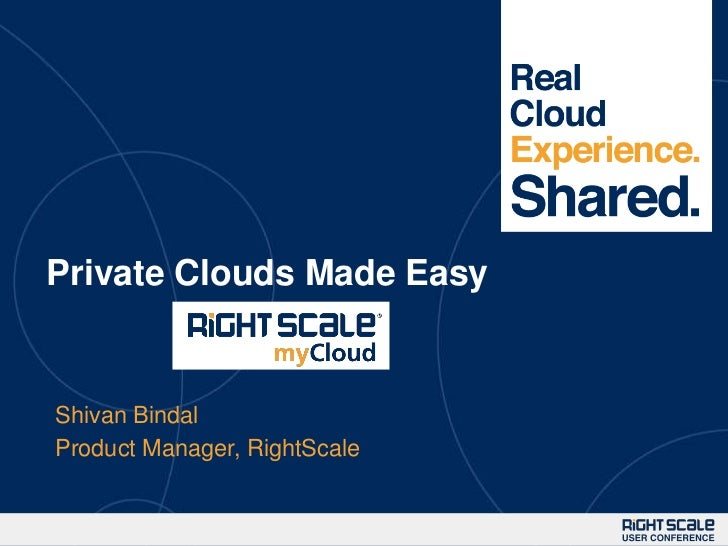 1Private Clouds Made EasyShivan BindalProduct Manager, RightScale