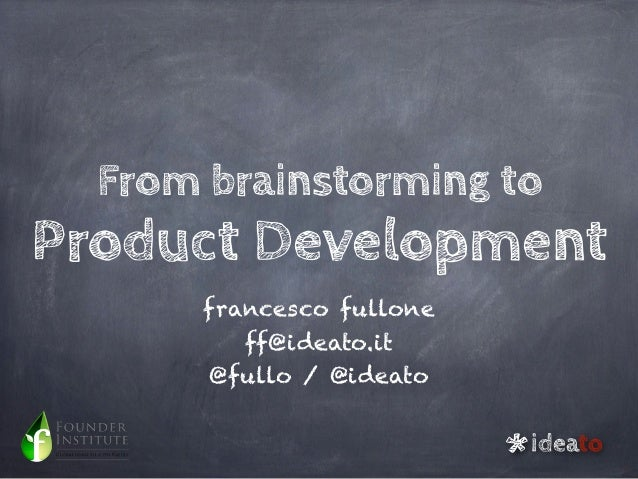 From brainstorming toProduct Development      francesco fullone         ff@ideato.it       @fullo / @ideato               ...