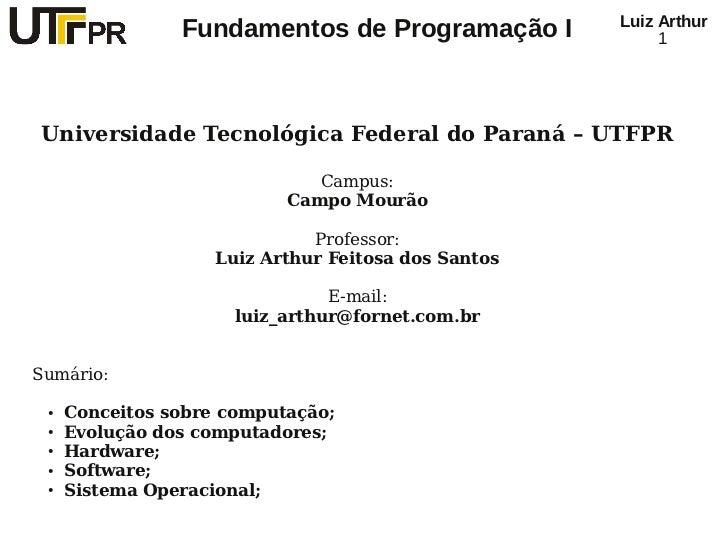 Luiz Arthur                Fundamentos de Programação I              1Universidade Tecnológica Federal do Paraná – UTFPR  ...
