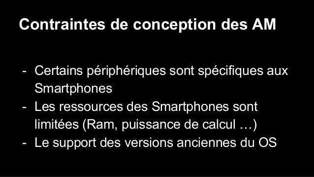 Contraintes de conception des AM - Certains périphériques sont spécifiques aux Smartphones - Les ressources des Smartphone...
