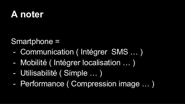 A noter Smartphone = - Communication ( Intégrer SMS … ) - Mobilité ( Intégrer localisation … ) - Utilisabilité ( Simple … ...