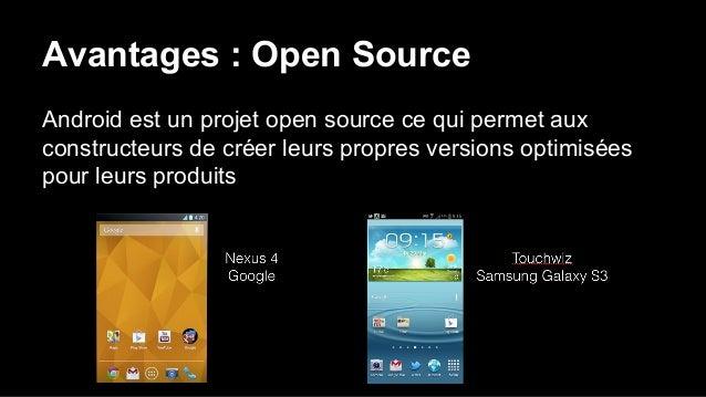 Avantages : Open Source Android est un projet open source ce qui permet aux constructeurs de créer leurs propres versions ...