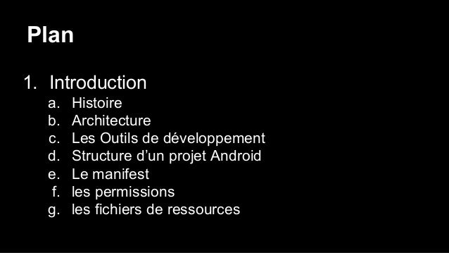 Plan 1. Introduction a. Histoire b. Architecture c. Les Outils de développement d. Structure d'un projet Android e. Le man...