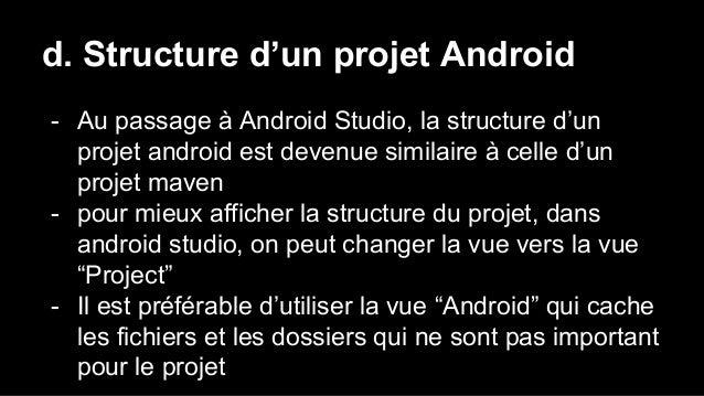d. Structure d'un projet Android - Au passage à Android Studio, la structure d'un projet android est devenue similaire à c...