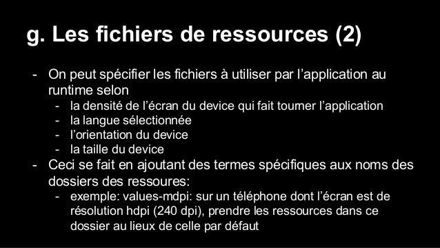 g. Les fichiers de ressources (2) - On peut spécifier les fichiers à utiliser par l'application au runtime selon - la dens...