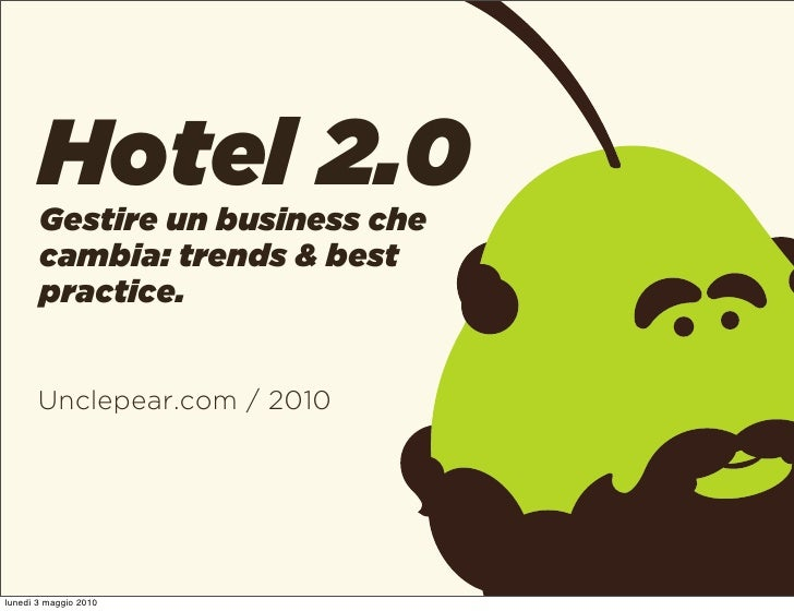 Hotel 2.0        Gestire un business che        cambia: trends & best        practice.          Unclepear.com / 2010     l...