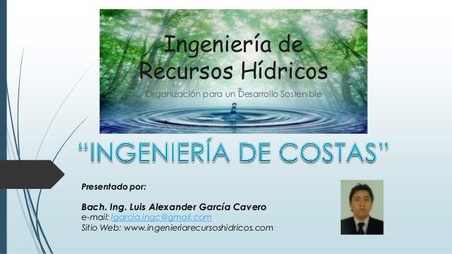 Ingeniería de             Recursos Hídricos              Organización para un Desarrollo SosteniblePresentado por:Bach. In...