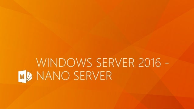 WINDOWS SERVER 2016 - NANO SERVER