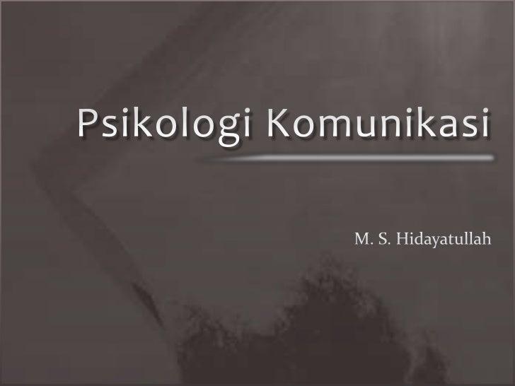 Psikologi KomunikasiTentative topics : Introducing Communication Persepsi dalam komunikasi Komunikasi verbal Komunikas...