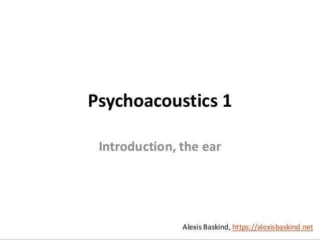 Alexis Baskind Psychoacoustics 1 Introduction, the ear Alexis Baskind, https://alexisbaskind.net