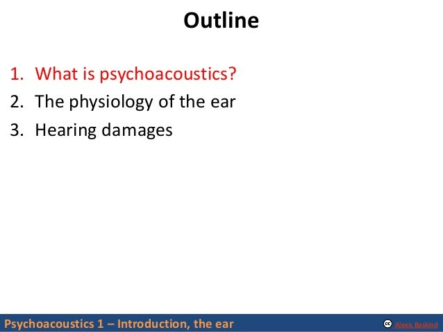 Psychoacoustics 1: Introduction, the ear Slide 3