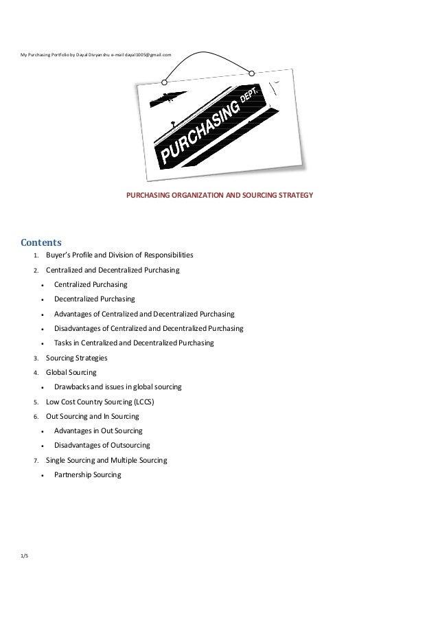 My Purchasing Portfolio by Dayal Divyanshu e-mail dayal1005@gmail.com  PURCHASING ORGANIZATION AND SOURCING STRATEGY  Cont...