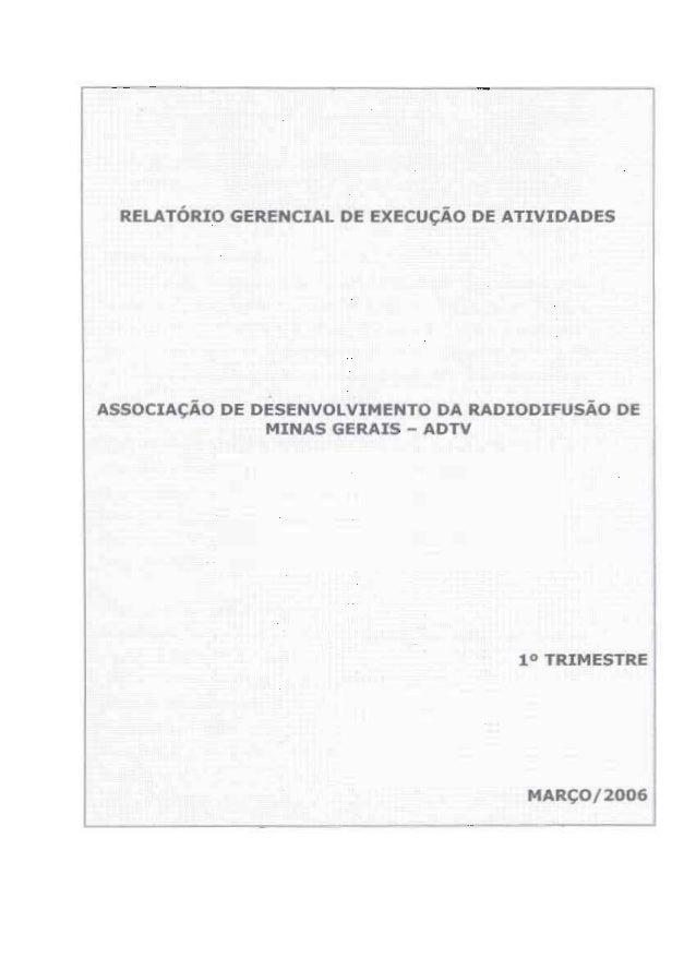 RELATÒRIO GERENCIAL 0E ExEcucÀo DE ATIVIDADES  Assocmgfio 0E DESENVOLVIîviENTO DA RADIODIFUSÀO 0E MINAS GERAIS - ADTV  1° T...