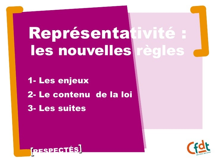 Représentativité : les nouvelles règles 1- Les enjeux 2- Le contenu  de la loi 3- Les suites