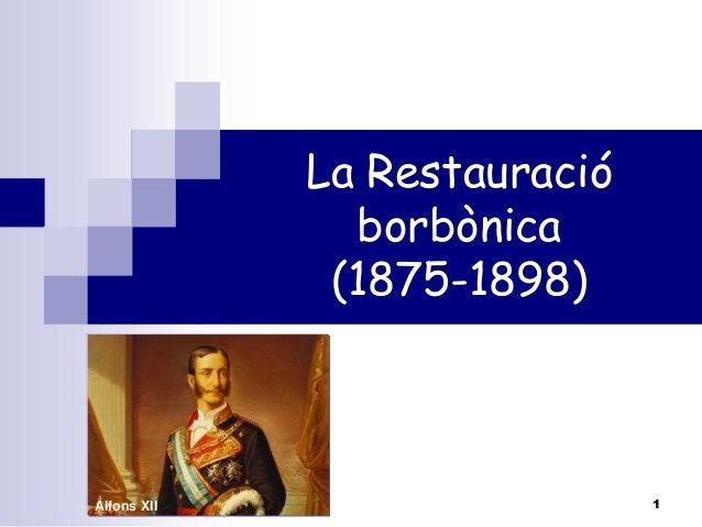 La Restauració borbònica (1875-1898)  Alfons XII  1