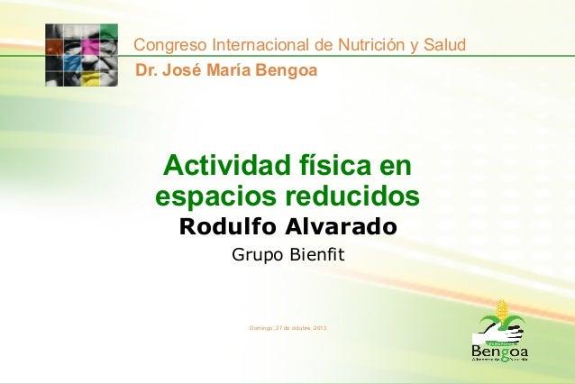 Congreso Internacional de Nutrición y Salud Dr. José María Bengoa  Actividad física en espacios reducidos Rodulfo Alvarado...
