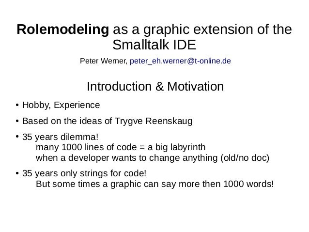 Rolemodeling as a graphic extension of the Smalltalk IDE ● Hobby, Experience ● Based on the ideas of Trygve Reenskaug ● 35...