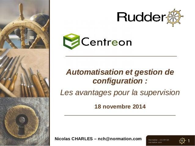 Automatisation et gestion de  Normation – CC-BY-SA  normation.com 1  configuration :  Les avantages pour la supervision  1...