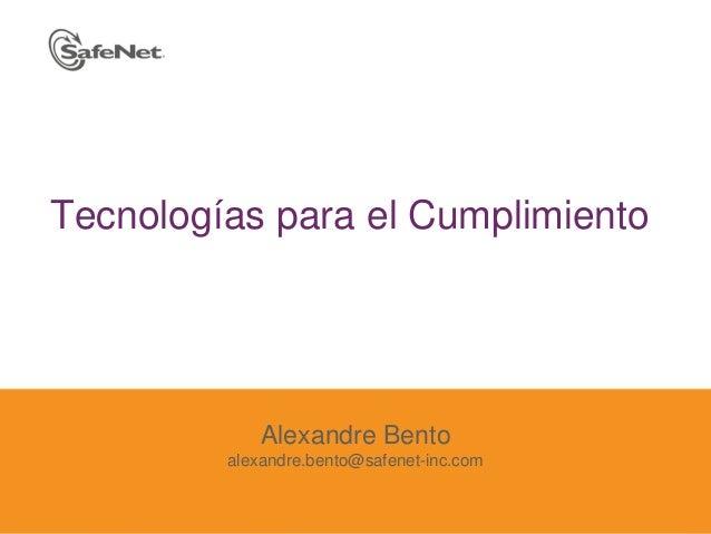 © SafeNet Confidential and Proprietary 1 Alexandre Bento alexandre.bento@safenet-inc.com Tecnologías para el Cumplimiento