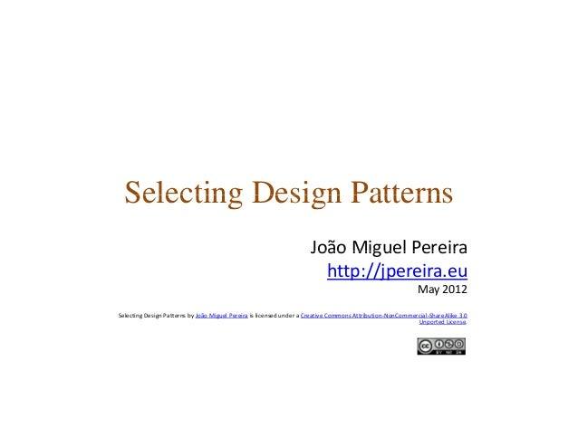 Selecting Design PatternsSelecting Design Patterns João Miguel PereiraJoão MiguelPereira http://jpereira.eu May2012 Sele...