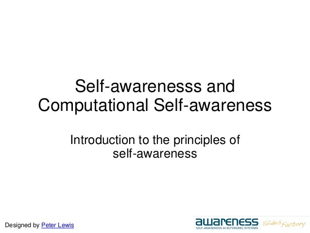Designed by Peter Lewis Self-awarenesss and Computational Self-awareness Introduction to the principles of self-awareness