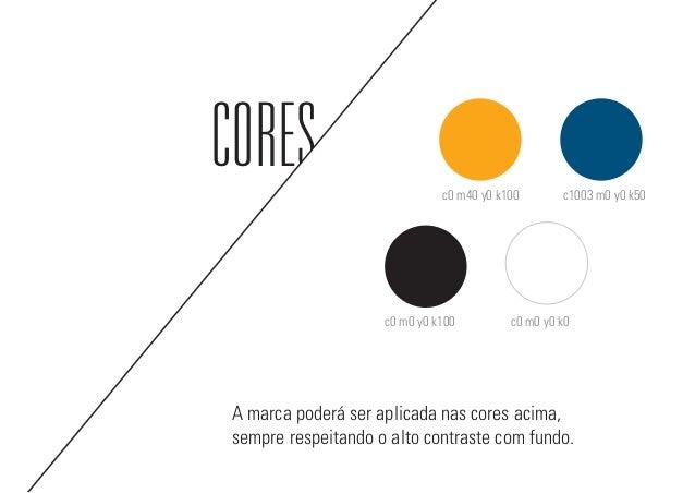 CORES c0 m40 y0 k100 c0 m0 y0 k100 c0 m0 y0 k0 c1003 m0 y0 k50 A marca poderá ser aplicada nas cores acima, sempre respeit...