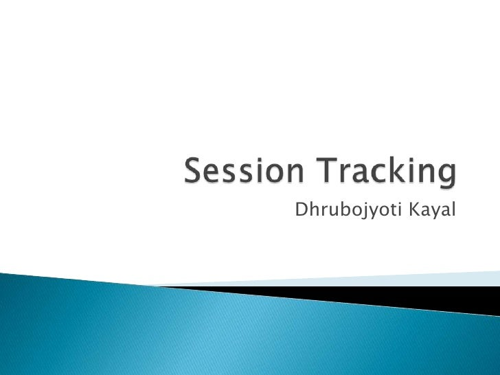 Session Tracking<br />DhrubojyotiKayal<br />