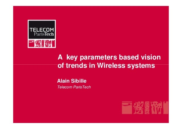 A key parameters based vision of trends in Wireless systemsof trends in Wireless systems Alain Sibille Telecom ParisTech