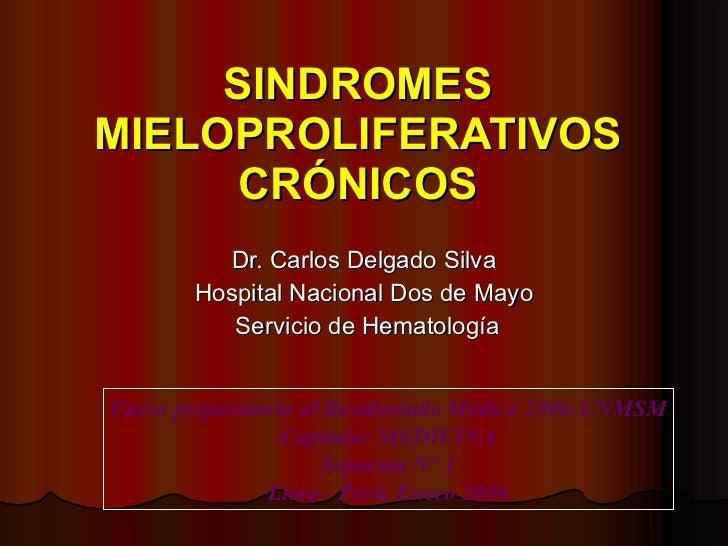 SINDROMES MIELOPROLIFERATIVOS CRÓNICOS Dr. Carlos Delgado Silva Hospital Nacional Dos de Mayo Servicio de Hematología Curs...