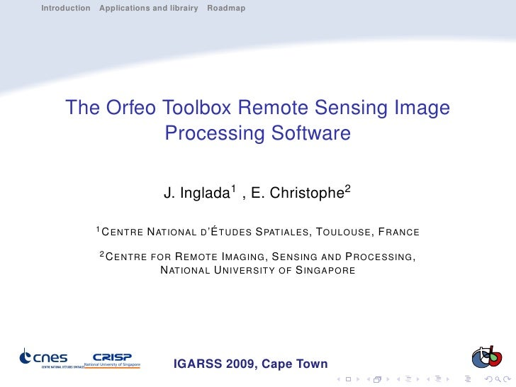 Introduction Applications and librairy Roadmap          The Orfeo Toolbox Remote Sensing Image                Processing S...