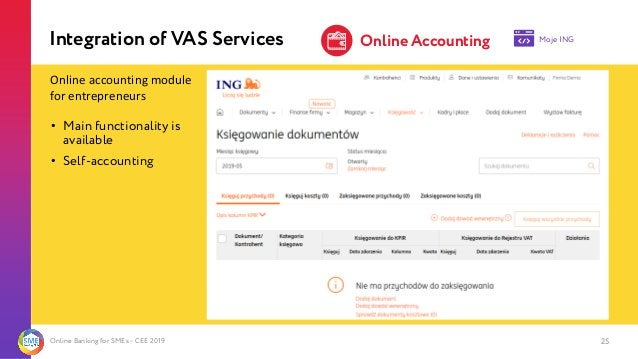 Online Banking for SMEs - CEE 2019 25 2 Integration of VAS Services Online Accounting Moje ING • Main functionality is ava...