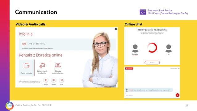 Online Banking for SMEs - CEE 2019 29 2 Communication Video & Audio calls Online chat Santander Bank Polska Mini Firma (On...