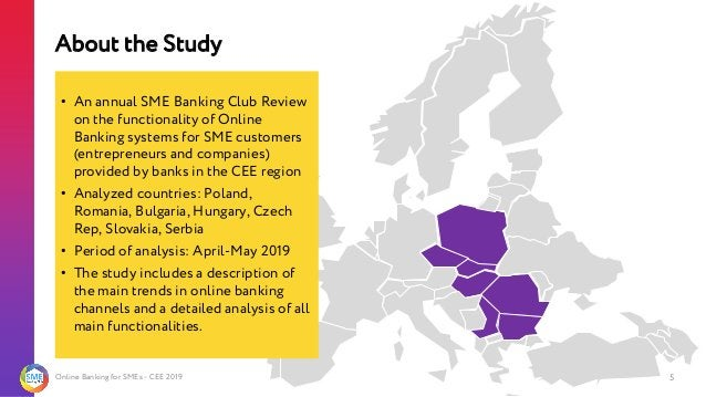 Online Banking for SMEs - CEE 2019 About the Study 5 • An annual SME Banking Club Review on the functionality of Online Ba...