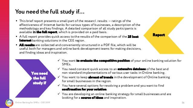 Online Banking for SMEs - CEE 2019 56 You need the full study if… ▪ This brief report presents a small part of the researc...
