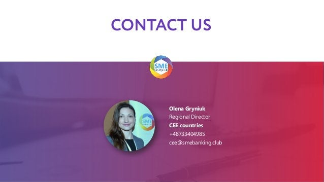 CONTACT US Olena Gryniuk Regional Director CEE countries +48733404985 cee@smebanking.club