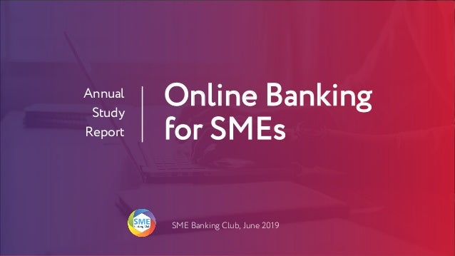 Online Banking for SMEs Annual Study Report SME Banking Club, June 2019