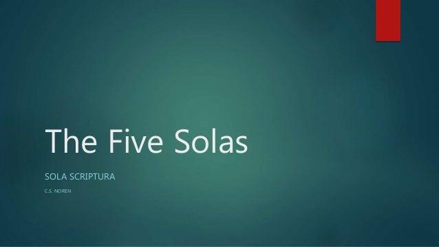 The Five Solas SOLA SCRIPTURA C.S. NOREN