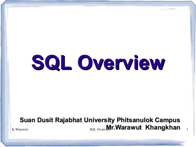 K.Warawut SQL Overview 1 SQL OverviewSQL Overview Suan Dusit Rajabhat University Phitsanulok CampusSuan Dusit Rajabhat Uni...